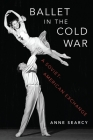 Ballet in the Cold War: A Soviet-American Exchange Cover Image