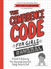 The Confidence Code for Girls Journal: A Guide to Embracing Your Amazingly Imperfect, Totally Powerful Self Cover Image