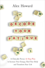 Decode Your Fatigue: A Clinically Proven 12-Step Plan to Increase Your Energy, Heal Your Body and Transform Your Life Cover Image