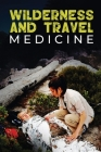 Wilderness and Travel Medicine: A Complete Wilderness Medicine and Travel Medicine Handbook Cover Image