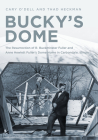 Bucky's Dome: The Resurrection of R. Buckminster Fuller and Anne Hewlett Fuller's Dome Home in Carbondale, Illinois Cover Image