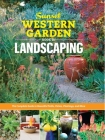 Sunset Western Garden Book of Landscaping: The Complete Guide to Designing Beautiful Paths, Patios, Plantings & More Cover Image