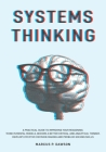 Systems Thinking: A Practical Guide to Improving Your Reasoning. Think in Mental Models, Become a Better Critical and Analytical Thinker Cover Image