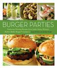 Burger Parties: Featuring Winning Recipes from Sutter Home Winery's Build a Bet Ter Burger Contest Cover Image