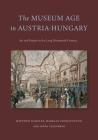 The Museum Age in Austria-Hungary: Art and Empire in the Long Nineteenth Century Cover Image