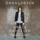Grace Canceled: How Outrage Is Destroying Lives, Ending Debate, and Endangering Democracy Cover Image