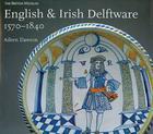 English &Nd Irish Delftware, 1570-1840 Cover Image