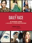 The Daily Face: 25 Makeup Looks for Day, Night, and Everything In Between! Cover Image