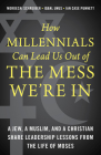 How Millennials Can Lead Us Out of the Mess We're in: A Jew, a Muslim, and a Christian Share Leadership Lessons from the Life of Moses Cover Image