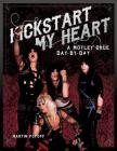 Kickstart My Heart: A Motley Crew Day-By-Day Cover Image