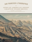 San Francisco Lithographer, Volume 14: African American Artist Grafton Tyler Brown Cover Image