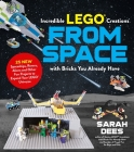 Incredible LEGO® Creations from Space with Bricks You Already Have: 25 New Spaceships, Rovers, Aliens and Other Fun Projects to Expand Your LEGO Universe Cover Image