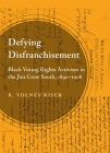 Defying Disfranchisement: Black Voting Rights Activism in the Jim Crow South, 1890-1908 Cover Image