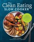 The Clean Eating Slow Cooker: A Healthy Cookbook of Wholesome Meals That Prep Fast & Cook Slow Cover Image