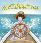 My Middle Path: The Noble Eightfold Path Teaches Kids To Think, Speak, And Act Skillfully - A Guide For Children To Practice in Buddhi Cover Image