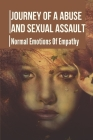 Journey Of A Abuse And Sexual Assault: Normal Emotions Of Empathy: Sexual Assault Fraud Story Cover Image