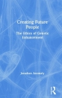 Creating Future People: The Ethics of Genetic Enhancement Cover Image
