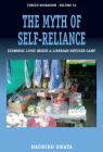 The Myth of Self-Reliance: Economic Lives Inside a Liberian Refugee Camp (Forced Migration #36) Cover Image