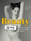 Beauty Off-duty: Relaxed, Everyday Moments Caught on Camera (Stephen Glass Collection #5) Cover Image