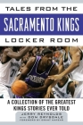 Tales from the Sacramento Kings Locker Room: A Collection of the Greatest Kings Stories Ever Told (Tales from the Team) Cover Image