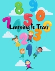 Learning to Trace: Children's Activity Book A Beginner Kids Tracing Number 1-50 Workbook for Toddlers, Preschool, Pre-K & Kindergarten Bo Cover Image