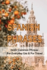 Spanish Phrases: 1500+ Common Phrases For Everyday Use & For Travel: Spanish Phrasebook Cover Image