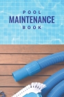 Pool Maintenance Book: Swimming Pool Cleaning Made Easy With This DIY Pool Maintenance Checklist; Customized Pool Maintenance Book; Swimming Cover Image