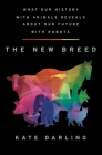 The New Breed: What Our History with Animals Reveals about Our Future with Robots Cover Image
