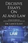Decisive Essays On AI And Law: Advanced Series On Artificial Intelligence (AI) And Law Cover Image