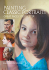 Painting Classic Portraits: Great Faces Step by Step Cover Image