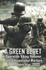 A Green Beret: Operation Viking Hammer In Unconventional Warfare In Northern Iraq, 2003: Green Beret Teams Infiltrated Northern Iraq Cover Image