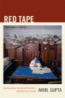 Red Tape: Bureaucracy, Structural Violence, and Poverty in India (John Hope Franklin Center Books) Cover Image