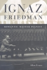 Ignaz Friedman: Romantic Master Pianist Cover Image