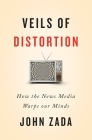 Veils of Distortion: How the News Media Warps Our Minds Cover Image