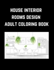 House Interior Rooms Design Adult Coloring Book: Adults Color Beautiful Bedrooms Bathrooms Kitchens, Beautiful Houses (Stress Relieving Coloring Pages Cover Image