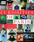 Curiosities of Paris: An idiosyncratic guide to overlooked delights... hidden in plain sight Cover Image