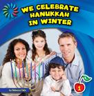 We Celebrate Hanukkah in Winter (21st Century Basic Skills Library: Let's Look at Winter) Cover Image