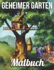 Geheimer Garten Malbuch: Ein Malbuch für Erwachsene mit magischen Gartenszenen und entzückenden versteckten Häusern Cover Image