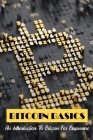 Bitcoin Basics: An Introduction To Bitcoin For Beginners: Cryptocurrency For Dummies Cover Image