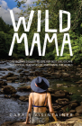 Wild Mama: One Woman's Quest to Live Her Best Life, Escape Traditional Parenthood, and Travel the World Cover Image