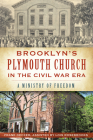 Brooklyn's Plymouth Church in the Civil War Era: A Ministry of Freedom Cover Image