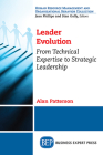 Leader Evolution: : From Technical Expertise to Strategic Leadership Cover Image