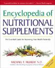 Encyclopedia of Nutritional Supplements: The Essential Guide for Improving Your Health Naturally Cover Image