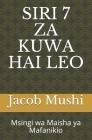 Siri 7 Za Kuwa Hai Leo: Msingi wa Maisha ya Mafanikio Cover Image