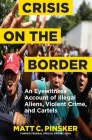Crisis on the Border: An Eyewitness Account of Illegal Aliens, Violent Crime, and Cartels Cover Image