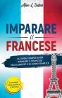 Imparare Il Francese: La guida completa per imparare il Francese velocemente e in modo semplice. Contiene grammatica e sintassi. Cover Image