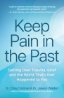 Keep Pain in the Past: Getting Over Trauma, Grief and the Worst That's Ever Happened to You (Ptsd Book, CBT for Depression, Emdr, and Readers Cover Image