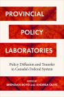 Provincial Policy Laboratories: Policy Diffusion and Transfer in Canada's Federal System (Studies in Comparative Political Economy and Public Policy) Cover Image