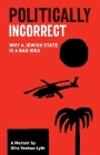Politically Incorrect: Why a Jewish State Is a Bad Idea Cover Image