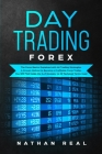 Day Trading Forex: The Forex Basics Explained With All Trading Strategies. A Proven Method To Become A Profitable Forex Trader. You Will Cover Image
